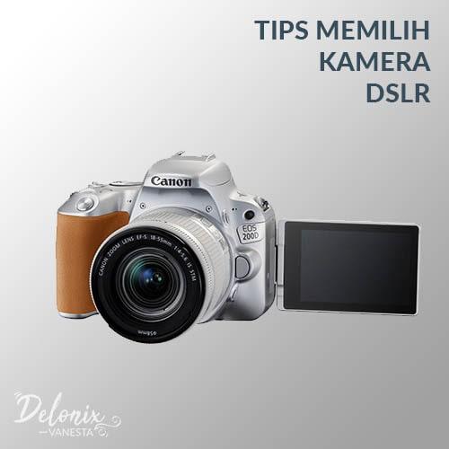 Tips Memilih Kamera DSLR