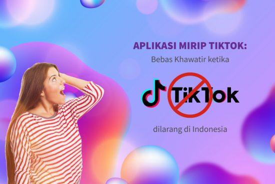 Aplikasi Mirip TikTok: Bebas Khawatir ketika TikTok dilarang di Indonesia