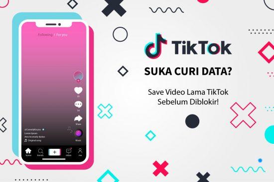TikTok Suka Curi Data? Save Video Lama TikTok Sebelum Diblokir!