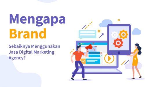 Mengapa Brand Sebaiknya Menggunakan Jasa Digital Marketing Agency?