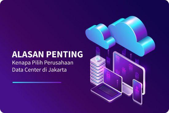 Alasan Penting Kenapa Pilih Perusahaan Data Center di Jakarta